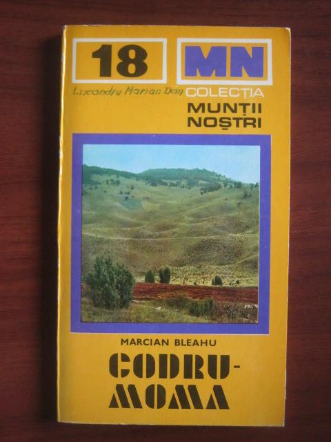 Anticariat: Marcian Bleahu - Codru-Moma (colectia Muntii Nostri)