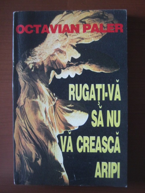 Anticariat: Octavian Paler - Rugati-va sa nu va creasca aripi