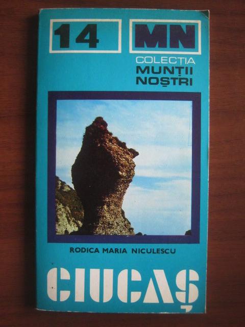 Anticariat: Rodica Maria Niculescu - Ciucas (colectia Muntii Nostri)