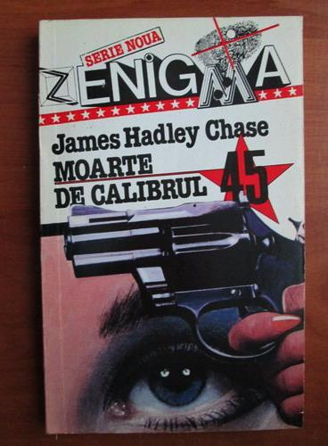 Anticariat: James Hadley Chase - Moarte de calibrul 45