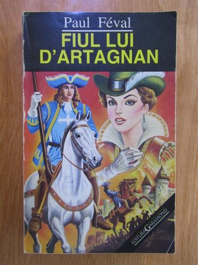 Anticariat: Paul Feval Fiul - Fiul lui D' Artagnan