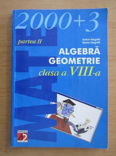 Anticariat: Anton Negrila - Algebra, geometrie. Clasa a VIII-a, partea II