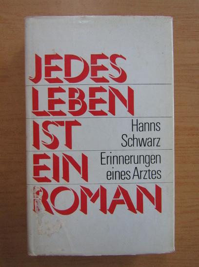 Anticariat: Hanns Schwarz - Jedes Leben ist ein Roman