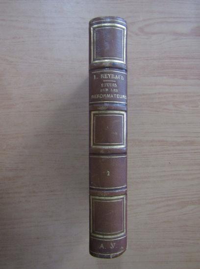 Anticariat: M. Louis Reybaud - Etudes sur les reformateurs (volumul 2)