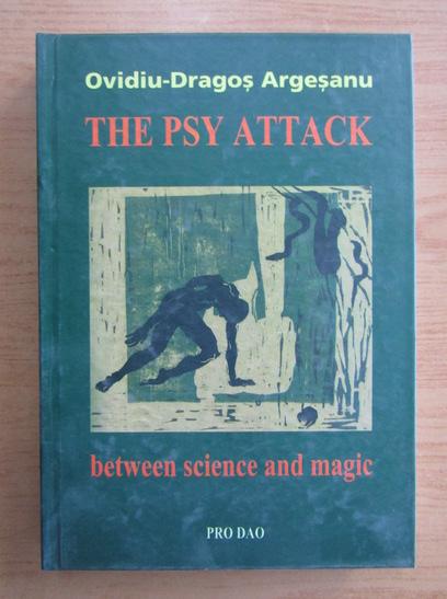 Anticariat: Ovidiu Dragos Argesanu - The Psy Attack. Between science and magic