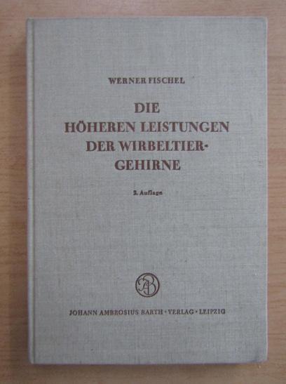 Anticariat: Werner Fischel - Die Hoheren leistungen der Wirbeltiergehirne