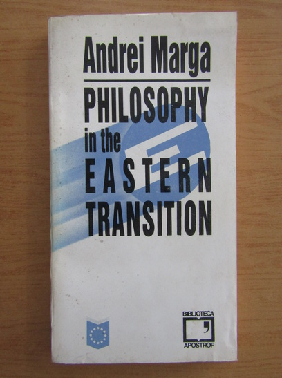 Anticariat: Andrei Marga - Philosophy in the Eastern Transition