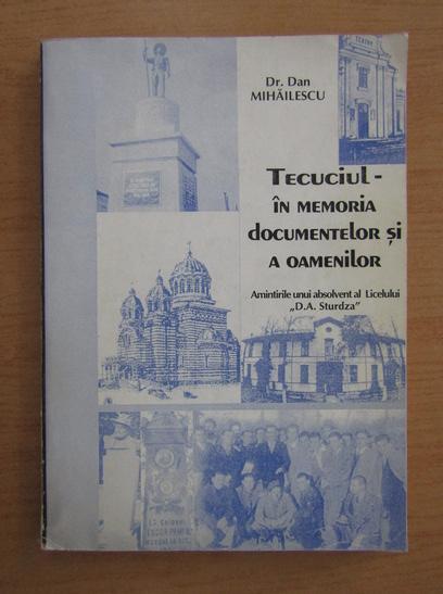 Anticariat: Dan Mihailescu - Tecuciul. In memoria documentelor si a oamenilor