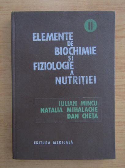 Anticariat: Iulian Mincu - Elemente de biochimie si fiziologie a nutritiei (volumul 2)