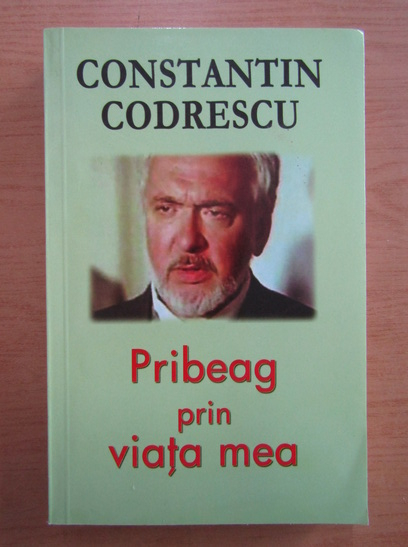 Anticariat: Constantin Codrescu - Pribeag prin viata mea