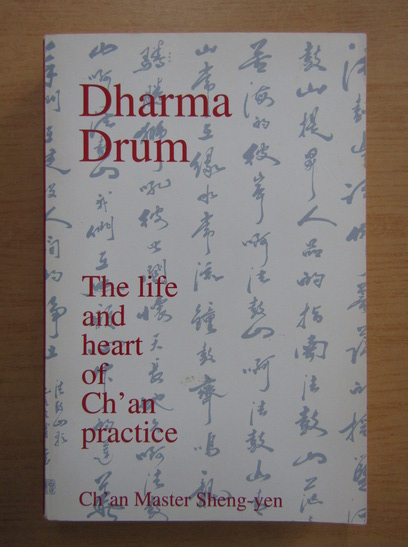 Anticariat: Dharma Drum. The life and heart of Ch'an practice