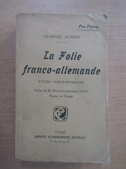 Anticariat: Georges Aubert - La Folie franco-allemande