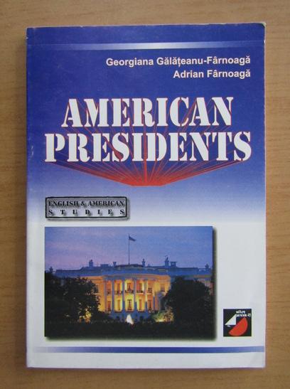 Anticariat: Georgiana Galateanu Farnoaga - American Presidents