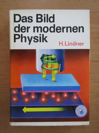 Anticariat: H. Lindner - Das Bild der modernen Physik