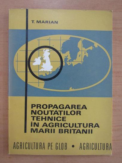 Anticariat: Teodor Marian - Propagarea noutatilor tehnice in agricultura Marii Britanii