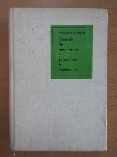Anticariat: Teofil Craciun - Metode de ameliorare si producere a semnitelor