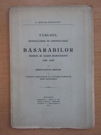 Anticariat: C. Kogalniceanu - Tabloul genealogic si cronologic al Basarabilor, domni ai Tarii Romanesti