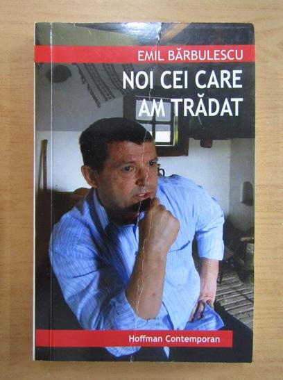 Anticariat: Emil Barbulescu - Noi cei care am tradat