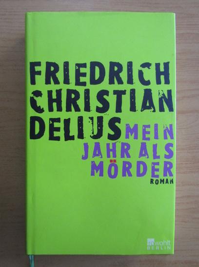 Anticariat: Friedrich Christian Delius - Mein Jahr als Morder
