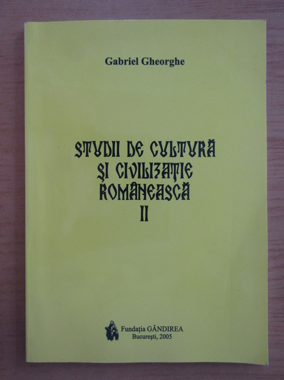Anticariat: Gabriel Gheorghe - Studii de cultura si civilizatie romaneasca (volumul 2)