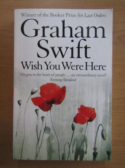 Anticariat: Graham Swift - Wish You Were Here