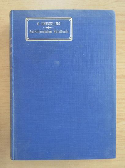 Anticariat: Robert Henseling - Astronomisches Handbuch