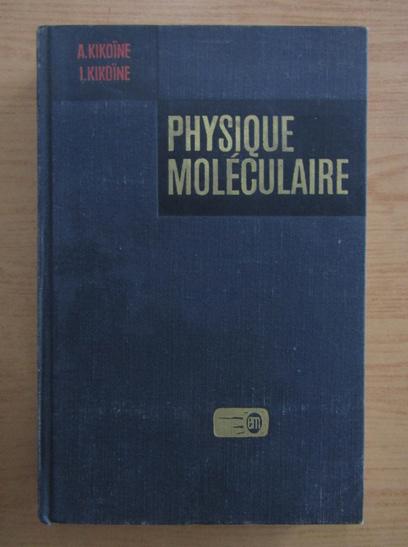 Anticariat: A. Kikoine - Physique Moleculaire