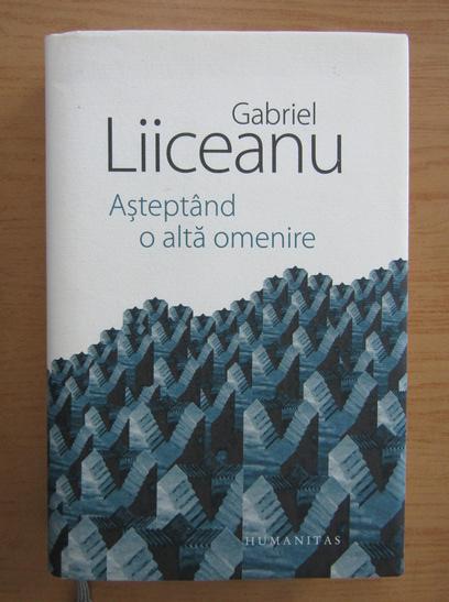 Anticariat: Gabriel Liiceanu - Asteptand o alta omenire