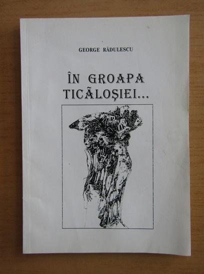 Anticariat: George Radulescu - In groapa ticalosiei...