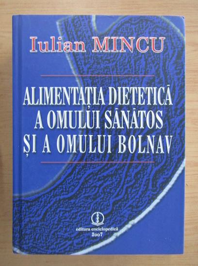 Anticariat: Iulian Mincu - Alimentatia dietetica a omului sanatos si a omului bolnav