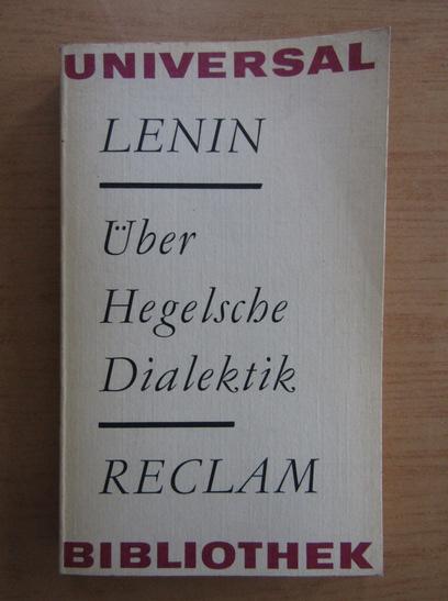 Anticariat: Vladimir Ilici Lenin - Uber Hegelsche Dialektik