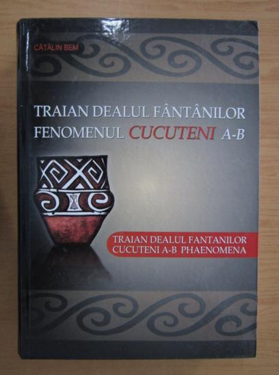 Anticariat: Catalin Bem - Traian Dealul Fantanilor. Fenomenul Cucuteni A-B (editie bilingva)