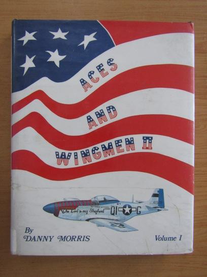Anticariat: Danny Morris - Aces and Wingmen II (volumul 1)