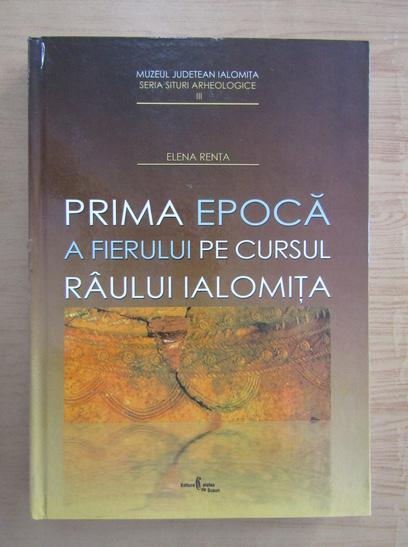 Anticariat: Elena Renta - Prima epoca a fierului pe cursul raului Ialomita