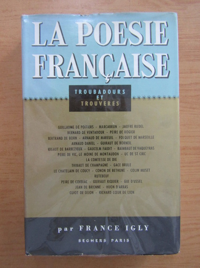Anticariat: France Igly - Troubadours et trouveres. La poesie francaise