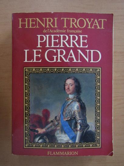 Anticariat: Henri Troyat - Pierre le Grand