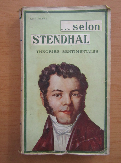 Anticariat: Leon Frary - Selon Stendhal. Theorie Sentimentales