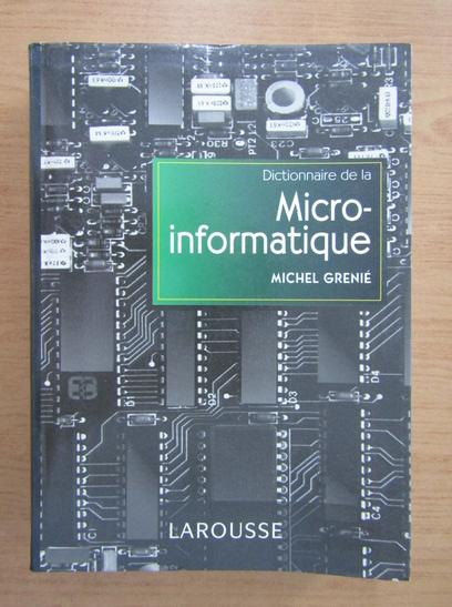 Anticariat: Michel Grenie - Dictionnaire de la micro-informatique