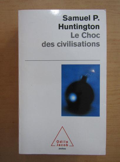 Anticariat: Samuel P. Huntington - Le choc des civilisations