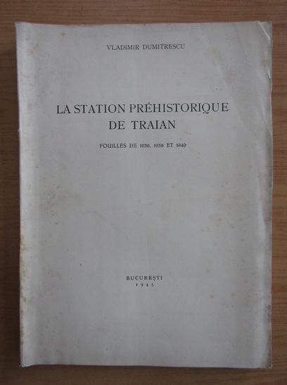 Anticariat: Vladimir Dumitrescu - La station prehistorique de Traian