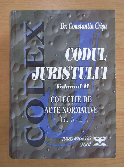 Anticariat: Constantin Crisu - Codul juristului, volumul 2. Colectie de acte normative (partea I, literele A-E)