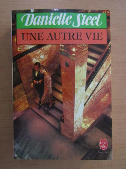Anticariat: Danielle Steel - Une autre vie