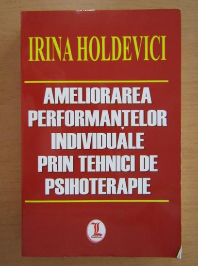 Anticariat: Irina Holdevici - Ameliorarea performantelor individuale prin tehnici de psihoterapie