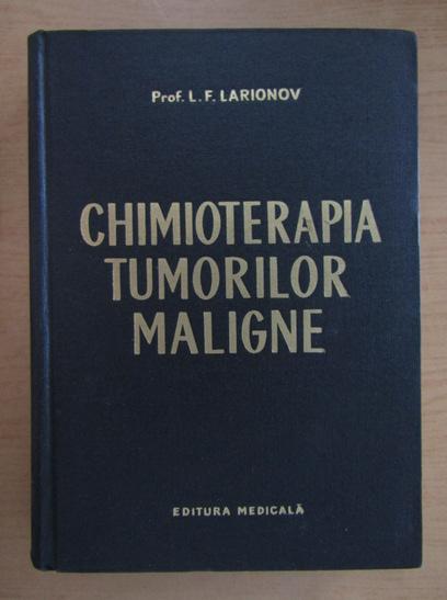 Anticariat: L. F. Larionov - Chimioterapia tumorilor maligne