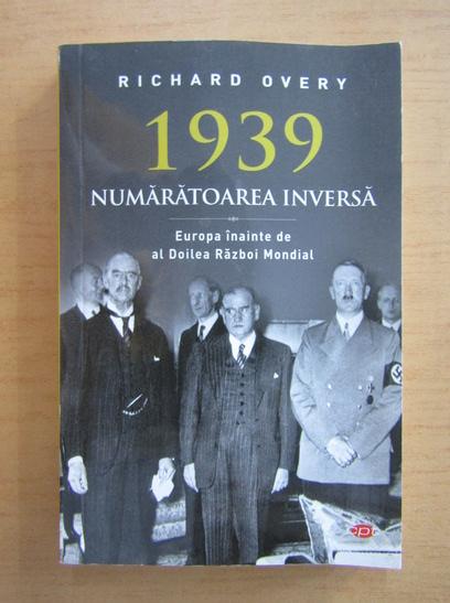 Anticariat: Richard Overy - 1939, numaratoarea inversa