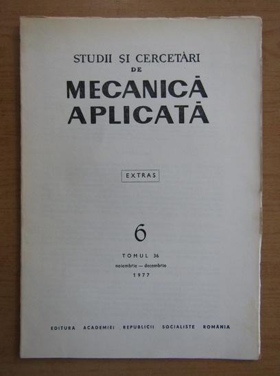 Anticariat: Studii si cercetari de mecanica aplicata, tomul 36, nr. 6, noiembrie-decembrie 1977