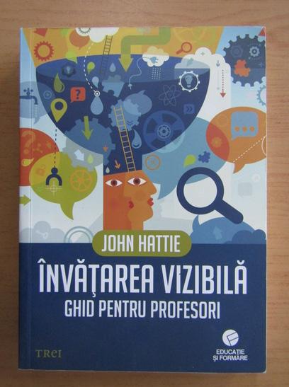 Anticariat: John Hattie - Invatarea vizibila. Ghid pentru profesori