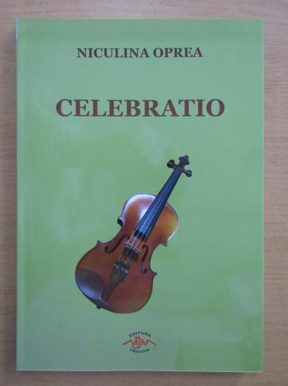 Anticariat: Niculina Oprea - Celebratio