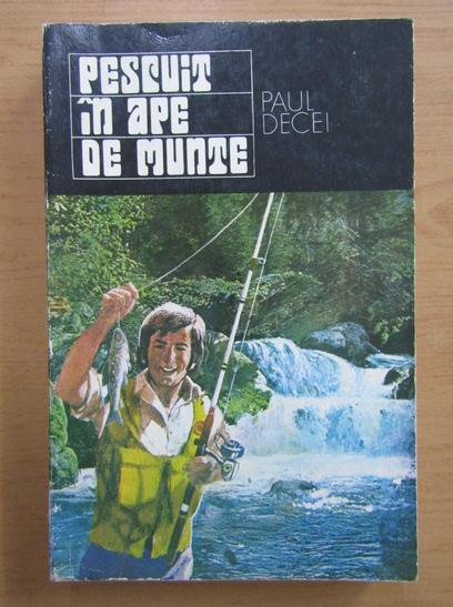Anticariat: Paul Decei - Pescuit in ape de munte