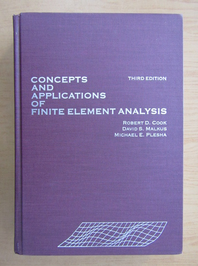 Anticariat: Robert D. Cook - Concepts and Applications of Finite Element Analysis